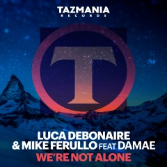"Luca Debonaire & Mike Ferullo feat DAMAE "" We' re Not Alone"
