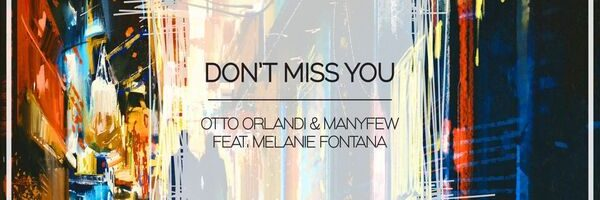 "New Release Otto Orlandi & Manyfew feat. Melanie Fontana ""Don't Miss You"""
